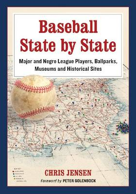 Baseball State by State: Major and Negro League Players, Ballparks, Museums and Historical Sites (Paperback)