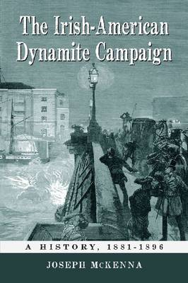 The Irish-American Dynamite Campaign: A History, 1881-1896 (Paperback)