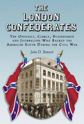 The The London Confederates: The Officials, Clergy, Businessmen and Journalists Who Backed the American South During the Civil War (Paperback)