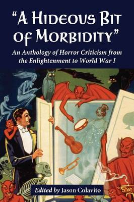 A Hideous Bit of Morbidity: An Anthology of Horror Criticism from the Enlightenment to World War I (Paperback)