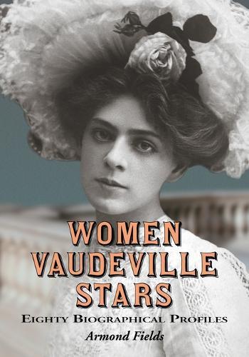 Women Vaudeville Stars: Eighty Biographical Profiles (Paperback)