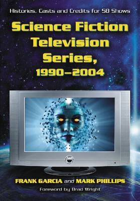 Science Fiction Television Series, 1990-2004: Histories, Casts and Credits for 58 Shows (Paperback)