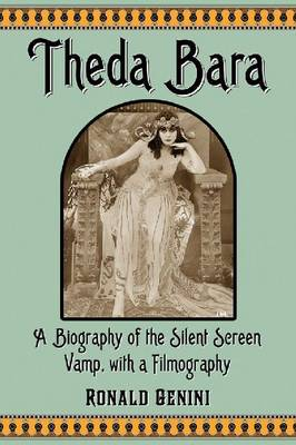 Theda Bara: A Biography of the Silent Screen Vamp, with a Filmography (Paperback)