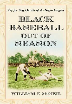 Black Baseball Out of Season: Pay for Play Outside of the Negro Leagues (Paperback)