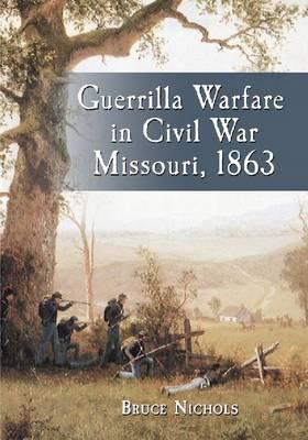 Guerrilla Warfare in Civil War Missouri, Volume II, 1863 (Paperback)