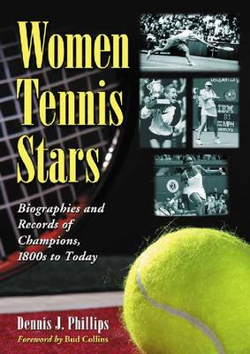 Women Tennis Stars: Biographies and Records of Champions, 1800s to Today (Paperback)