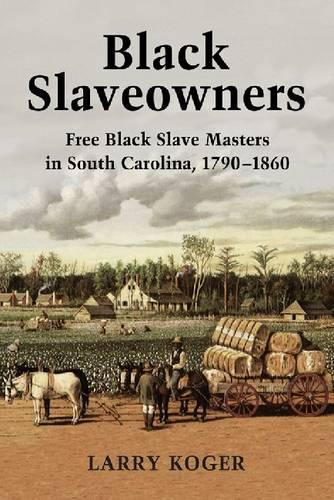 Black Slaveowners: Free Black Slave Masters in South Carolina, 1790-1860 (Paperback)