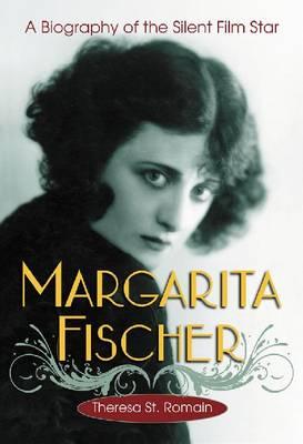 Margarita Fischer: A Biography of the Silent Film Star (Paperback)