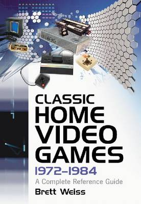 Classic Home Video Games, 1972-1984: A Complete Reference Guide (Paperback)