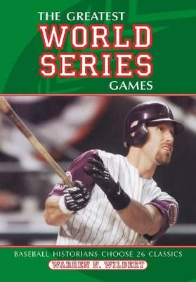 The Greatest World Series Games: Baseball Historians Choose 26 Classics (Paperback)