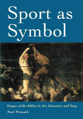 Sport as Symbol: Images of the Athlete in Art, Literature and Song (Paperback)