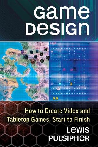 Game Design: How to Create Video and Tabletop Games, Start to Finish (Paperback)