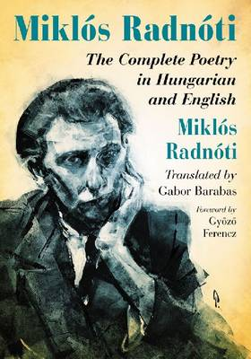 Miklos Radnoti: The Complete Poetry in Hungarian and English (Paperback)