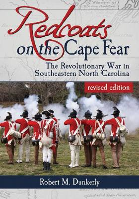 Redcoats on the Cape Fear: The Revolutionary War in Southeastern North Carolina, revised edition (Paperback)