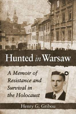 Hunted in Warsaw: A Memoir of Resistance and Survival in the Holocaust (Paperback)
