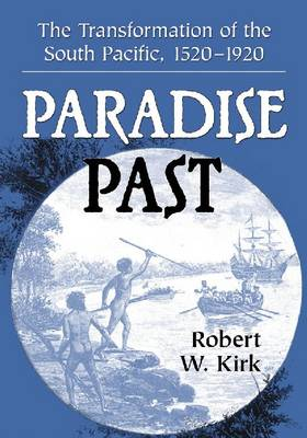 Paradise Past: The Transformation of the South Pacific, 1520-1920 (Paperback)