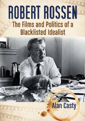 Robert Rossen: The Films and Politics of a Blacklisted Idealist (Paperback)