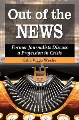 Out of the News: Former Journalists Discuss a Profession in Crisis (Paperback)