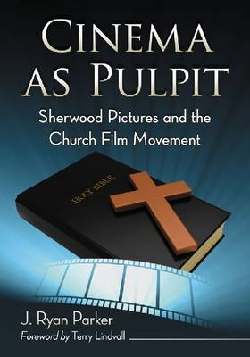 Cinema as Pulpit: Sherwood Pictures and the Church Film Movement (Paperback)