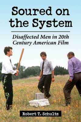 Soured on the System: Disaffected Men in 20th Century American Film (Paperback)