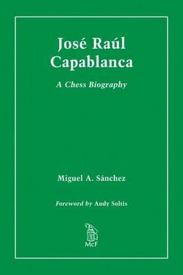 Jose Raul Capablanca: A Chess Biography (Hardback)