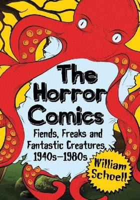 The Horror Comics: Fiends, Freaks and Fantastic Creatures, 1940s-1980s (Paperback)