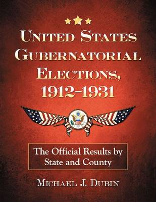 United States Gubernatorial Elections, 1912-1931: The Official Results by State and County (Paperback)