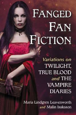 Fanged Fan Fiction: Variations on Twilight, True Blood and The Vampire Diaries (Paperback)