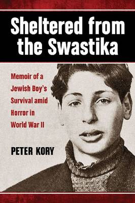 Sheltered from the Swastika: Memoir of a Jewish Boy's Survival amid Horror in World War II (Paperback)