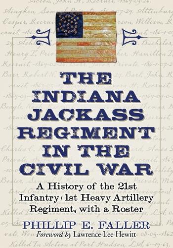 The Indiana Jackass Regiment in the Civil War: A History of the 21st Infantry / 1st Heavy Artillery Regiment, with a Roster (Paperback)