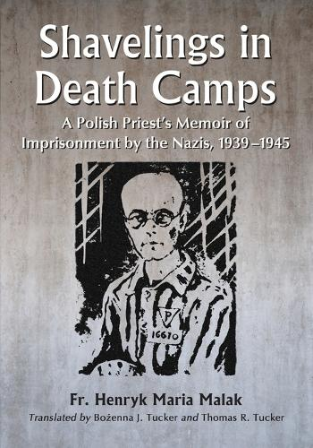 Shavelings in Death Camps: A Polish Priest's Memoir of Imprisonment by the Nazis, 1939-1945 (Paperback)
