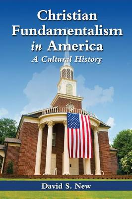 Christian Fundamentalism in America: A Cultural History (Paperback)