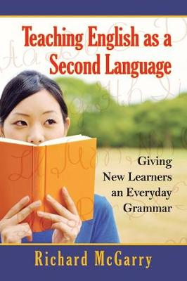Teaching English as a Second Language: Giving New Learners an Everyday Grammar (Paperback)