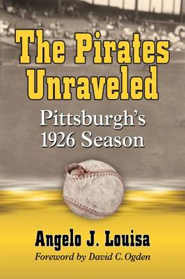 The Pirates Unraveled: Pittsburgh's 1926 Season (Paperback)