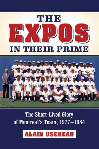 The Expos in Their Prime: The Short-Lived Glory of Montreal's Team, 1977-1984 (Paperback)