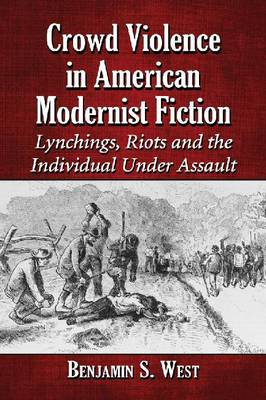 Crowd Violence in American Modernist Fiction: Lynchings, Riots and the Individual Under Assault (Paperback)