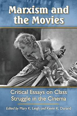 Marxism and the Movies: Critical Essays on Class Struggle in the Cinema (Paperback)
