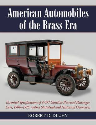 American Automobiles of the Brass Era: Essential Specifications of 4,097 Gasoline Powered Passenger Cars, 1906-1915, with a Statistical and Historical (Paperback)