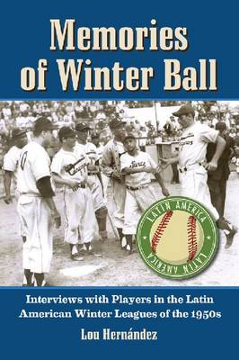 Memories of Winter Ball: Interviews with Players in the Latin American Winter Leagues of the 1950s (Paperback)