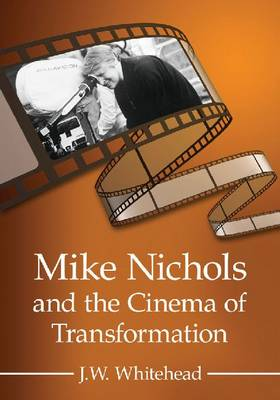 Mike Nichols and the Cinema of Transformation (Paperback)