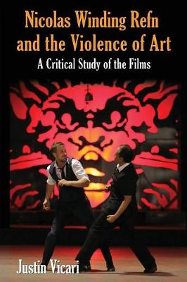 Nicolas Winding Refn and the Violence of Art: A Critical Study of the Films (Paperback)