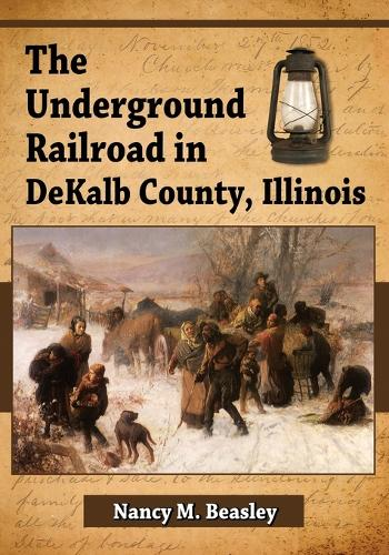 The Underground Railroad in DeKalb County, Illinois (Paperback)