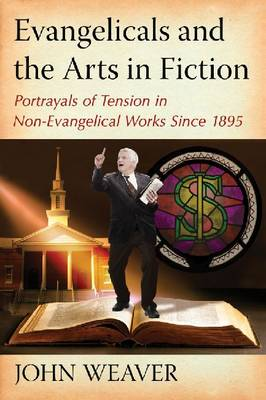 Evangelicals and the Arts in Fiction: Portrayals of Tension in Non-Evangelical Works Since 1895 (Paperback)