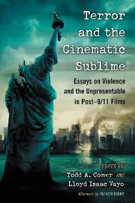 Terror and the Cinematic Sublime: Essays on Violence and the Unpresentable in Post-9/11 Films (Paperback)