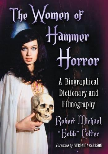 The Women of Hammer Horror: A Biographical Dictionary and Filmography (Hardback)