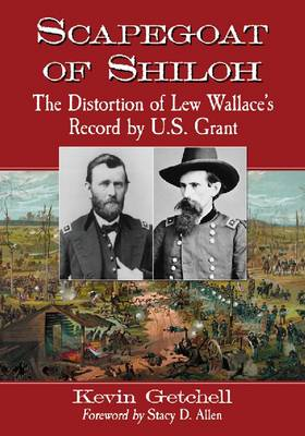Scapegoat of Shiloh: The Distortion of Lew Wallace's Record by U.S. Grant (Paperback)