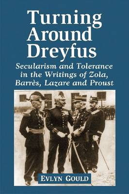 Dreyfus and the Literature of the Third Republic: Secularism and Tolerance in Zola, Barres, Lazare and Proust (Paperback)