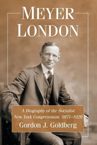 Meyer London: A Biography of the Socialist New York Congressman, 1871-1926 (Paperback)