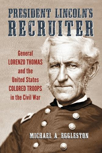 President Lincoln's Recruiter: General Lorenzo Thomas and the United States Colored Troops in the Civil War (Paperback)