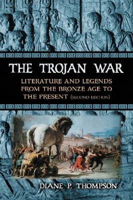 The Trojan War: Literature and Legends from the Bronze Age to the Present (Paperback)